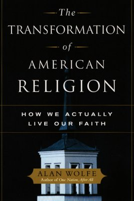 The Transformation Of American Religion By Wolfe, Alan