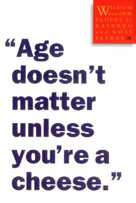 Age Doesn't Matter Unless You're a Cheese By Petras, Kathryn (EDT)/ Petras, Ross/ Petras, Kathryn/ Petras, Ross (EDT)